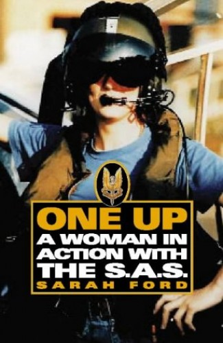One Up: A Woman in Action with the SAS: A Woman in the SAS By Sarah Ford