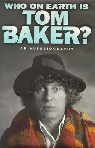 Who on Earth is Tom Baker? by Tom Baker
