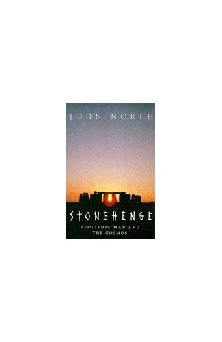 Stonehenge: Neolithic Man and the Cosmos By John North