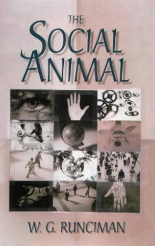 The Social Animal By Walter Garrison Runciman