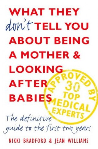 What They Don't Tell You About Being a Mother and Looking After Babies By Nikki Bradford