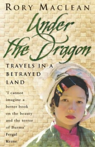 Under the Dragon: Travels in a Betrayed Land by Rory MacLean