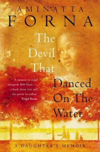 The Devil That Danced on the Water: A Daughter's Memoir by Aminatta Forna