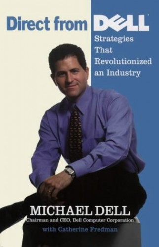 Direct from Dell: Strategies that Revolutionized an Industry By Michael Dell