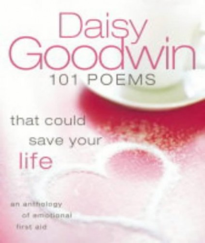 101 Poems That Could Save Your Life Edited by Daisy Goodwin