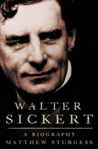 Walter Sickert: A Life By Matthew Sturgis
