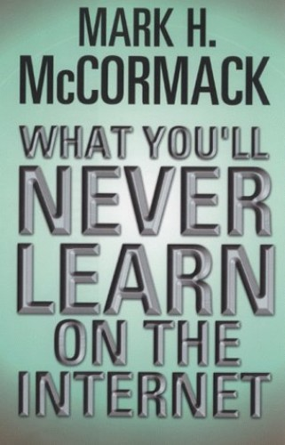 What You'Ll Never Learn on the Internet By Mark H. McCormack