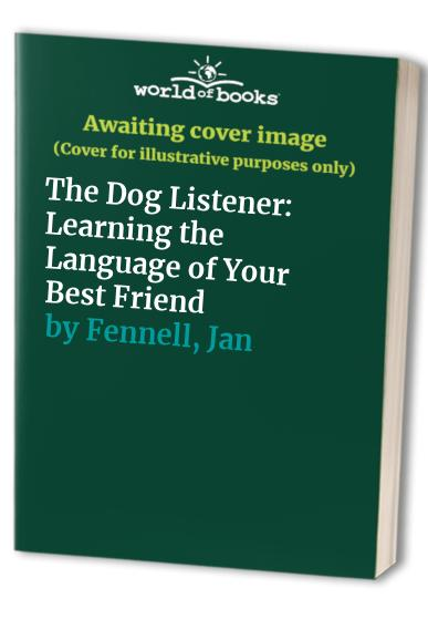 The Dog Listener: Learning the Language of Your Best Friend by Jan Fennell