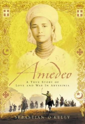 Amedeo: A True Story of Love and War In Abyssinia By Sebastian O'Kelly