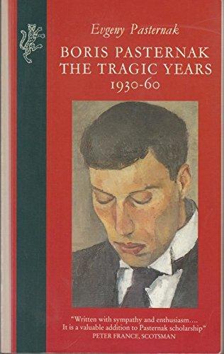Boris Pasternak: The Tragic Years by Evgeny Pasternak