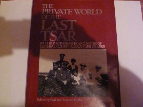 The Private World of the Last Tsar, 1912-17 Edited by Paul Grabbe