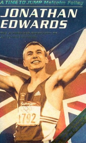 A Time to Jump: Jonathan Edwards : The Authorised Biography of an Olympic Champion by Malcolm Folley