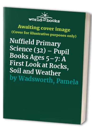 Nuffield Primary Science (32) – Pupil Books Ages 5–7: A First Look at Rocks, Soil and Weather by Unknown Author
