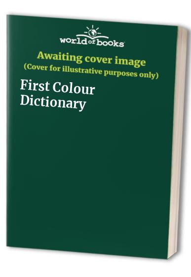 First Colour Dictionary By Edited by Robin Hyman
