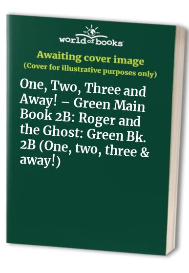 One, Two, Three and Away: Green Bk. 2B: Roger and the Ghost by Sheila K. McCullagh