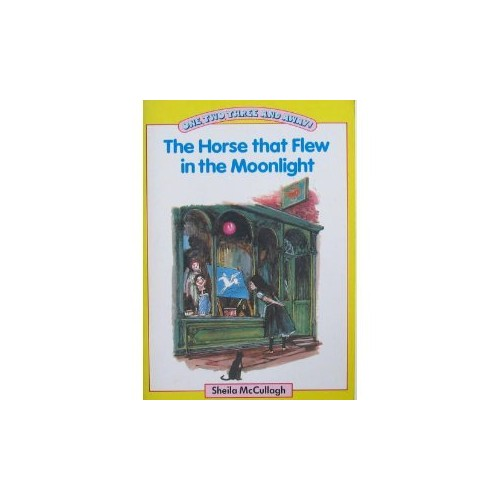 The Horse that Flew in the Moonlight (One, Two Three & Away!) By Sheila K. McCullagh