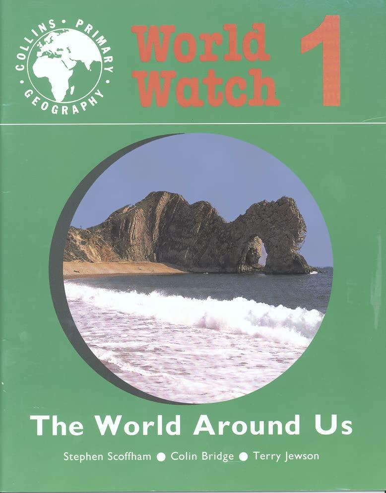 World Watch (1) – Pupil Book 1: The World Around Us: The World Around Us Bk. 1 (Collins primary geography) By Stephen Scoffham