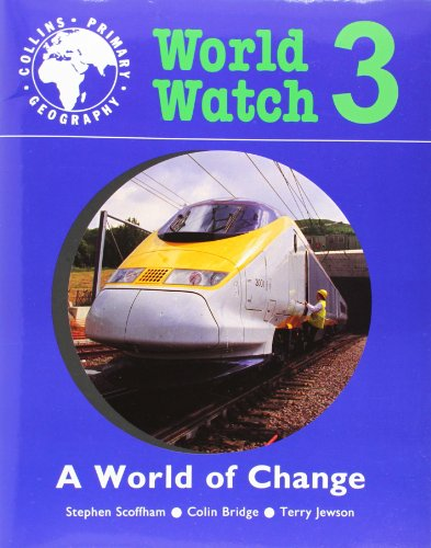 World Watch (3) – Pupil Book 3: A World Of Change: A World of Change Bk. 3 (Collins primary geography) By Stephen Scoffham
