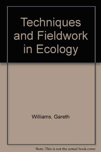 Techniques and Fieldwork in Ecology by Gareth Williams
