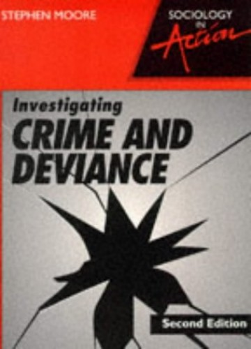 Investigating Crime and Deviance By Stephen Moore