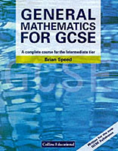 Mathematics for GCSE – General Mathematics for GCSE: A Complete Course for the Intermediate Tier By Brian Speed