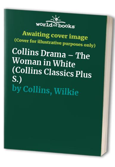 Collins Drama – The Woman in White: Play (Collins Classics Plus) By Keith West