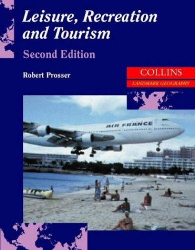 Leisure, Recreation and Tourism By Robert Prosser