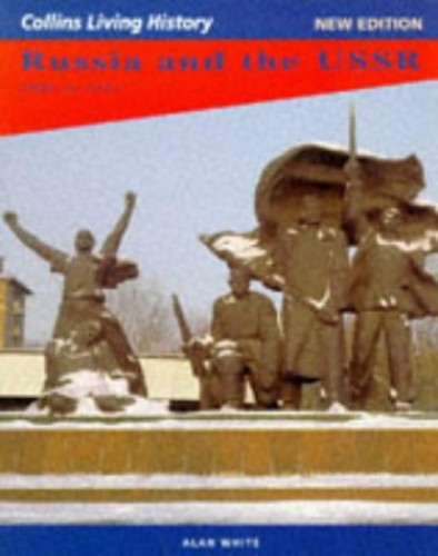 Living History for GCSE – Russia and the USSR: 1905 to 1991 (Collins Living History) By Alan White