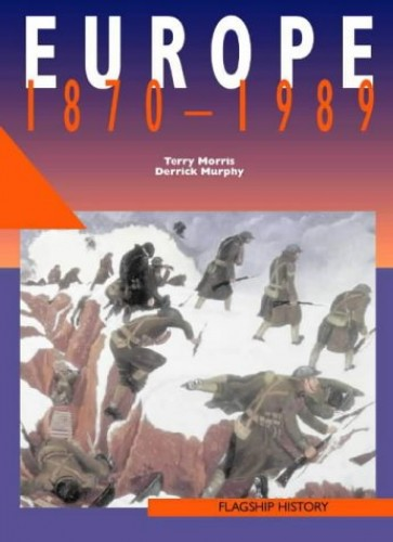 Flagship History (3) – Europe 1870–1991: A-level By Terry Morris