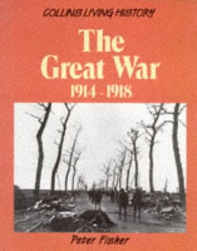 The Great War, 1914-18 By Peter Fisher