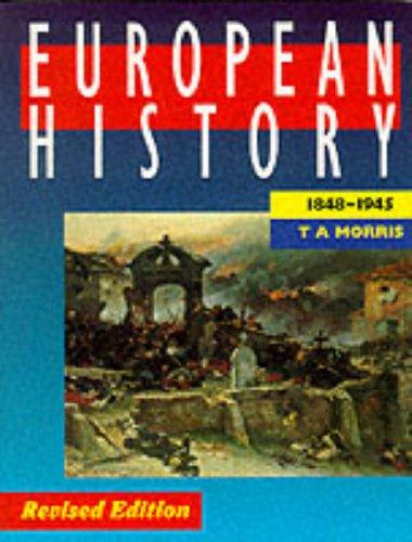 European History, 1848-1945 By T. A. Morris