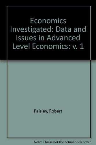 Economics Investigated: Data and Issues in Advanced Level Economics: v. 1 by Robert Paisley