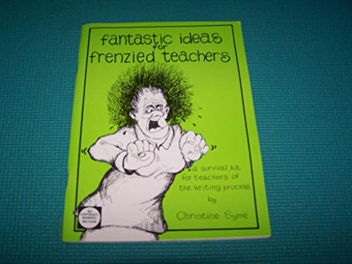 Fantastic Ideas for Frenzied Teachers By Christine Syme