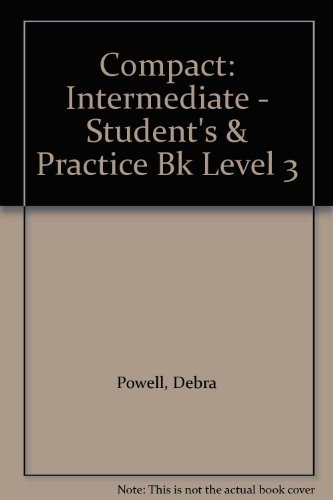 Compact: Intermediate - Student's & Practice Bk Level 3 (A Collins intensive English course) By Debra Powell