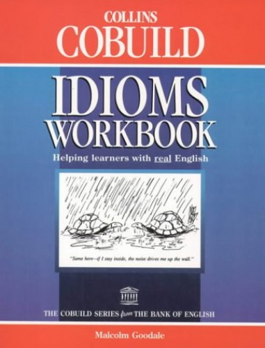 Collins COBUILD Idioms Workbook By Malcolm Goodale