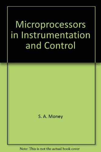 Microprocessors in Instrumentation and Control By Steve A. Money