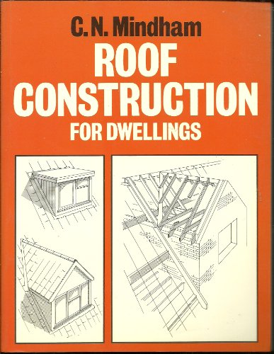 Roof Construction for Dwellings By Chris N. Mindham