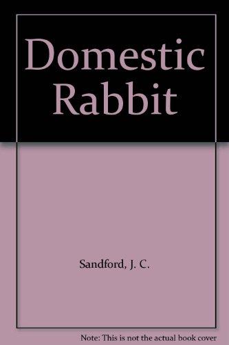 The Domestic Rabbit By J.C. Sandford