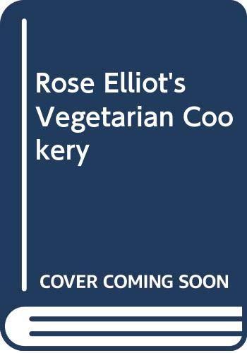Rose Elliot's Vegetarian Cookery By Rose Elliot