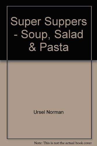 Super Suppers: Soup, Salad and Pasta - A Collection of Recipes By Ursel Norman