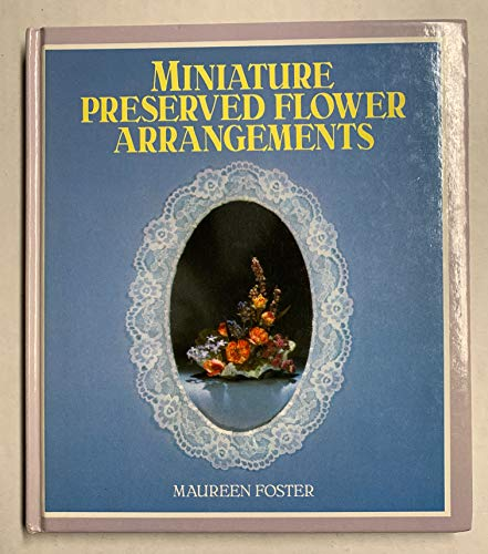 Miniature Preserved Flower Arrangements By Maureen Foster