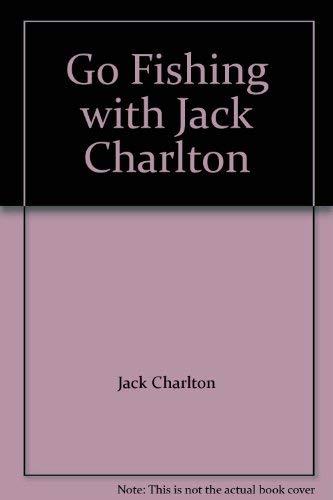 Go Fishing with Jack Charlton By Jack Charlton