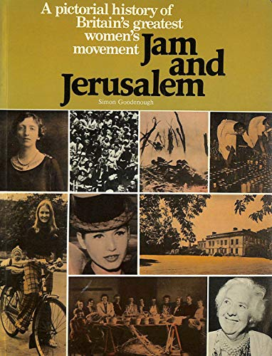 Jam and Jerusalem: A pictorial history of the Women's Institute By Simon Goodenough