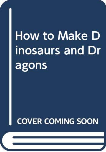How to Make Dinosaurs and Dragons By Pamela Peake