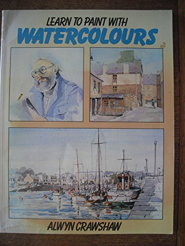 Learn to Paint with Watercolours By Alwyn Crawshaw