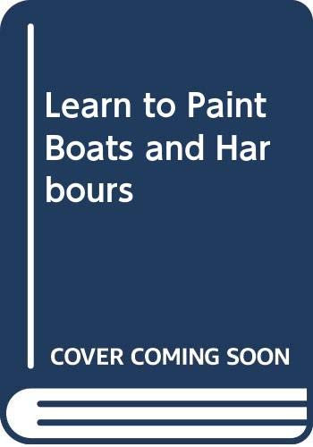 Learn to Paint Boats and Harbours By Alwyn Crawshaw