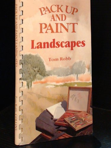 Pack Up and Paint Landscapes By Tom Robb