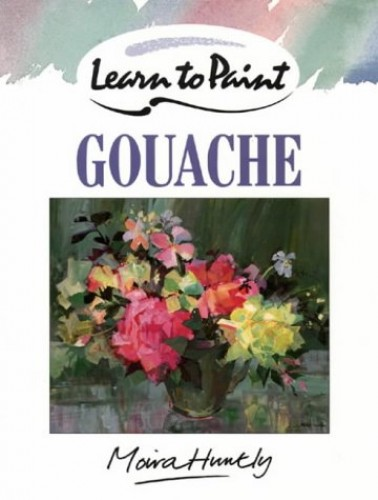 Learn to Paint with Gouache By Moira Huntly