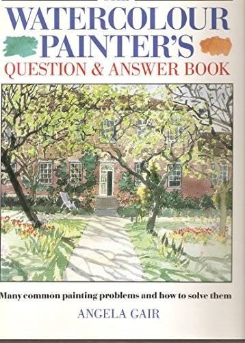 The Watercolour Painter's Question and Answer Book By Angela Gair
