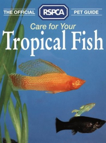 The Official RSPCA Pet Guide – Care for your Tropical Fish By M. Richardson